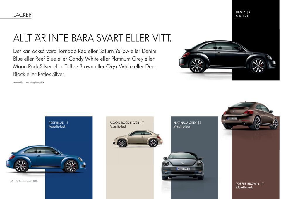 Platinum Grey eller Moon Rock Silver eller Toffee Brown eller Oryx White eller Deep Black eller Reflex Silver.