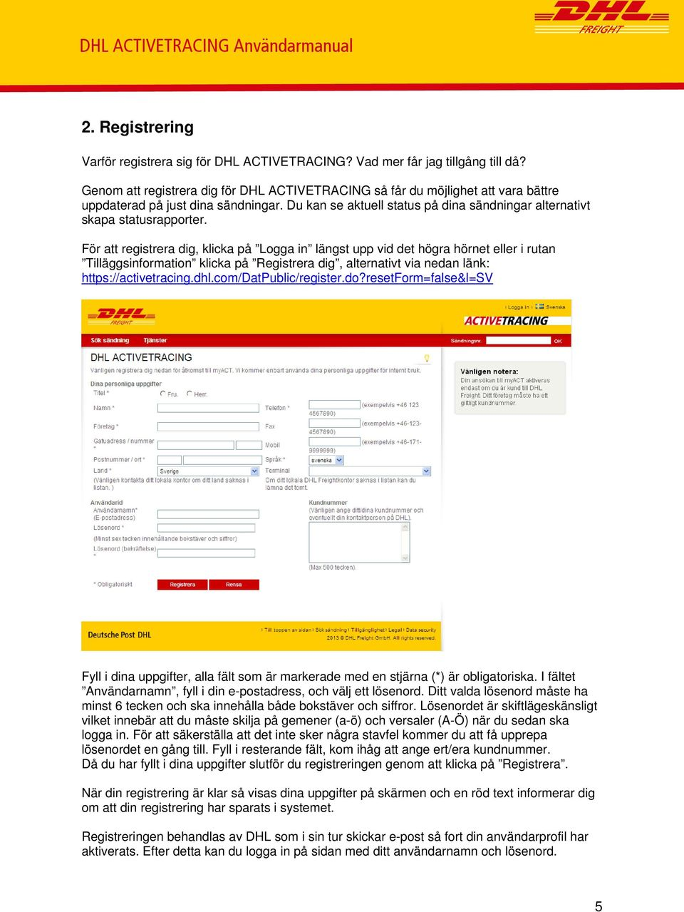 För att registrera dig, klicka på Logga in längst upp vid det högra hörnet eller i rutan Tilläggsinformation klicka på Registrera dig, alternativt via nedan länk: https://activetracing.dhl.