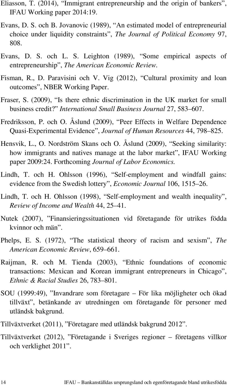 och L. S. Leighton (1989), Some empirical aspects of entrepreneurship, The American Economic Review. Fisman, R., D. Paravisini och V.