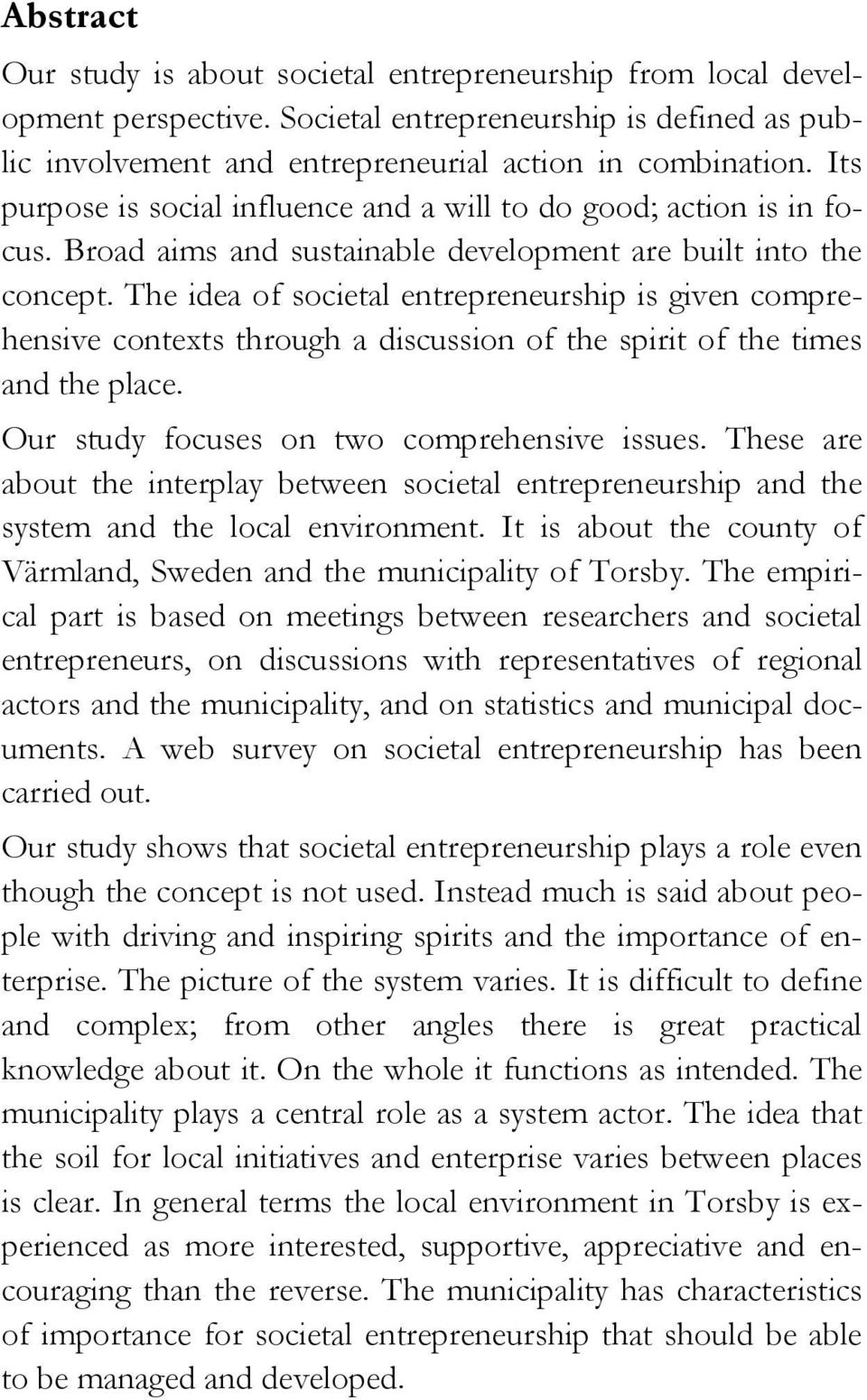 The idea of societal entrepreneurship is given comprehensive contexts through a discussion of the spirit of the times and the place. Our study focuses on two comprehensive issues.