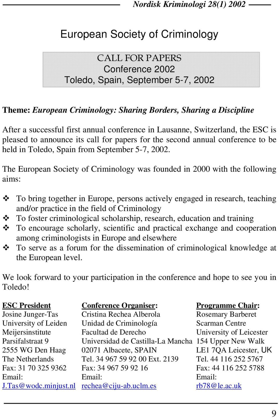 The European Society of Criminology was founded in 2000 with the following aims: To bring together in Europe, persons actively engaged in research, teaching and/or practice in the field of