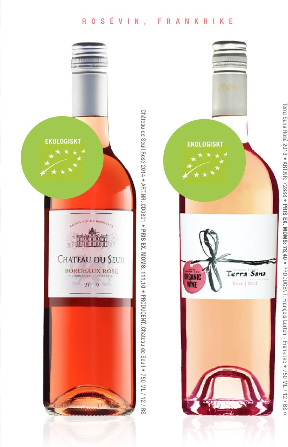 MOMS: 111,10 PRODUCENT: Chateau de Seuil 750 ML / 12 / RS EKOLOGISKT