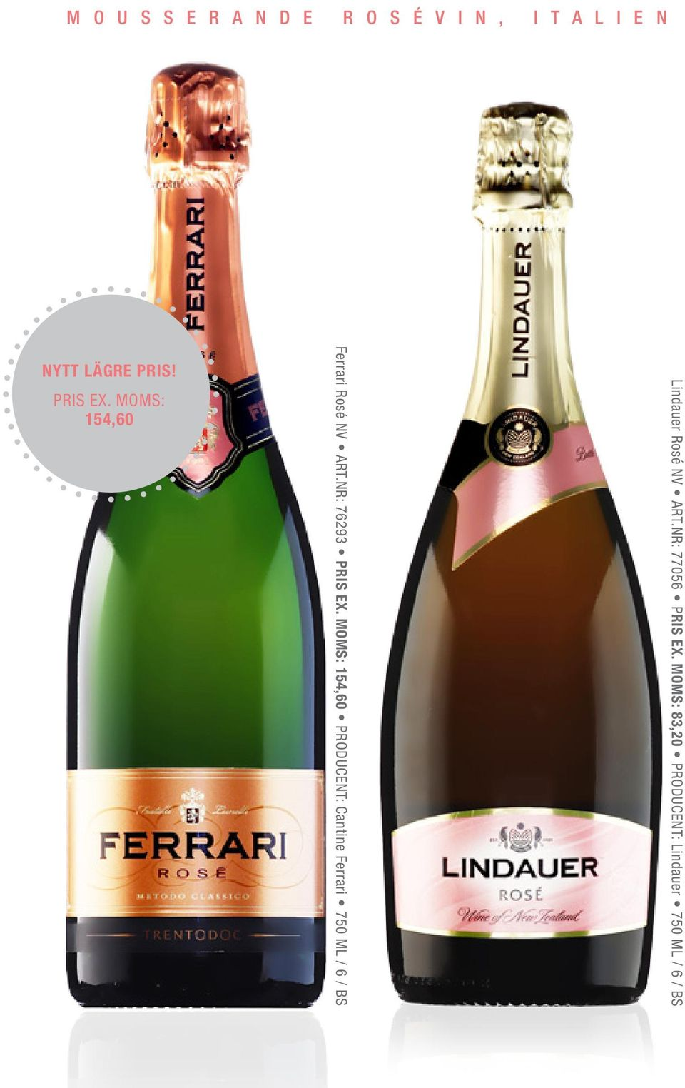 MOMS: 154,60 PRODUCENT: Cantine Ferrari 750 ML / 6 / BS Lindauer