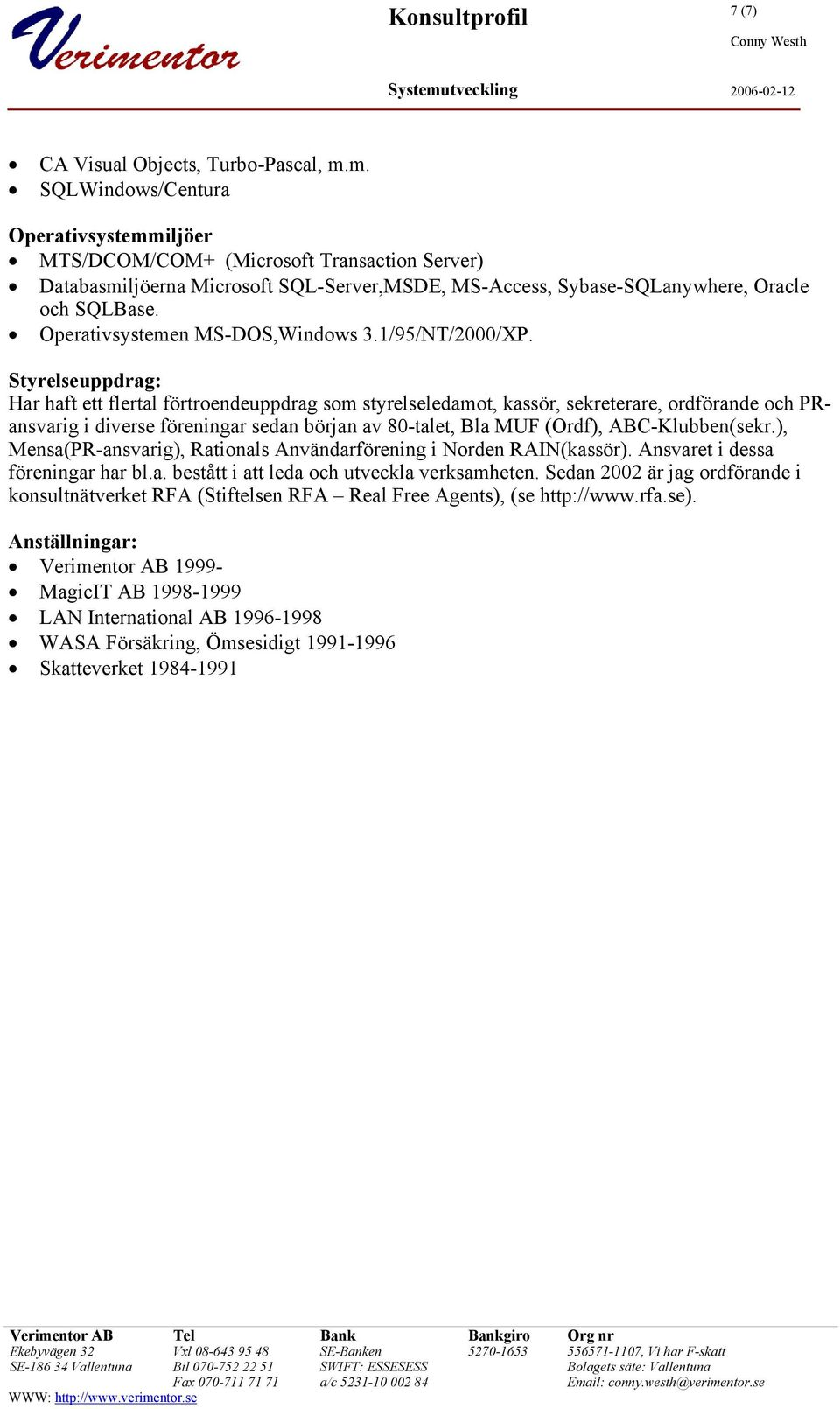 Operativsystemen MS-DOS,Windows 3.1/95/NT/2000/XP.