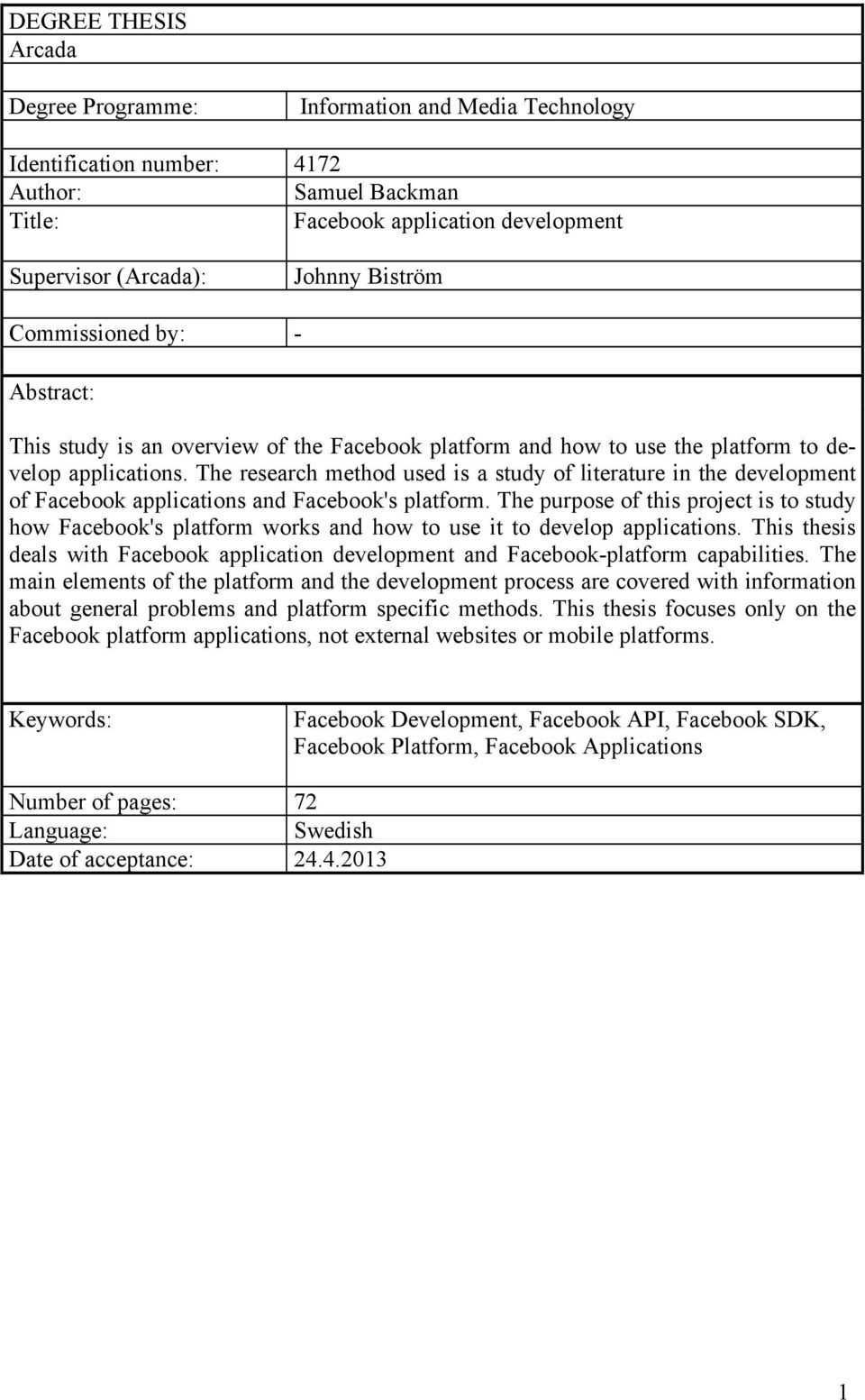 The research method used is a study of literature in the development of Facebook applications and Facebook's platform.
