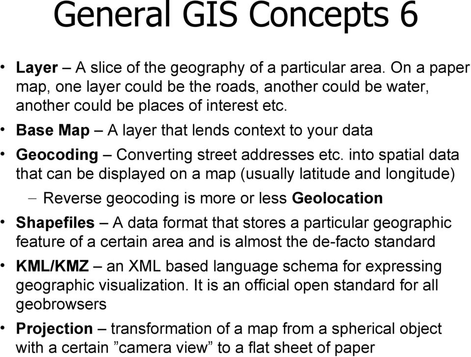 into spatial data that can be displayed on a map (usually latitude and longitude) Reverse geocoding is more or less Geolocation Shapefiles A data format that stores a particular geographic