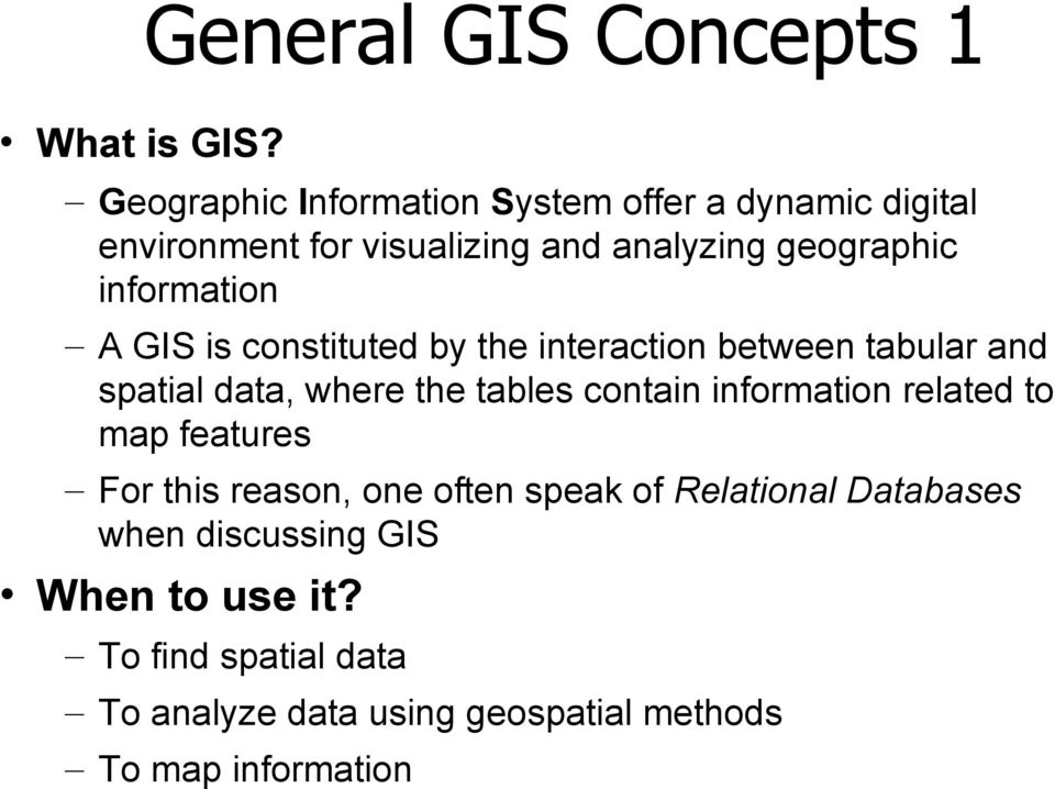 information A GIS is constituted by the interaction between tabular and spatial data, where the tables contain
