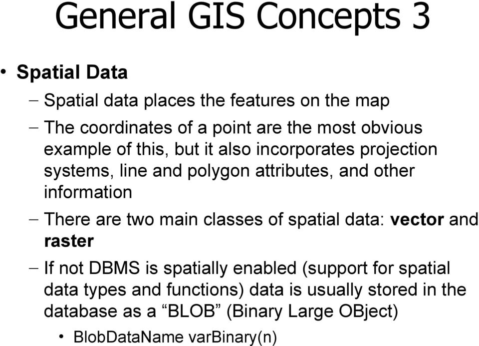 information There are two main classes of spatial data: vector and raster If not DBMS is spatially enabled (support for