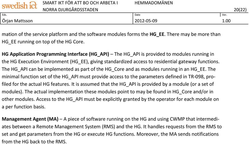 The HG_API can be implemented as part of the HG_Core and as modules running in an HG_EE.