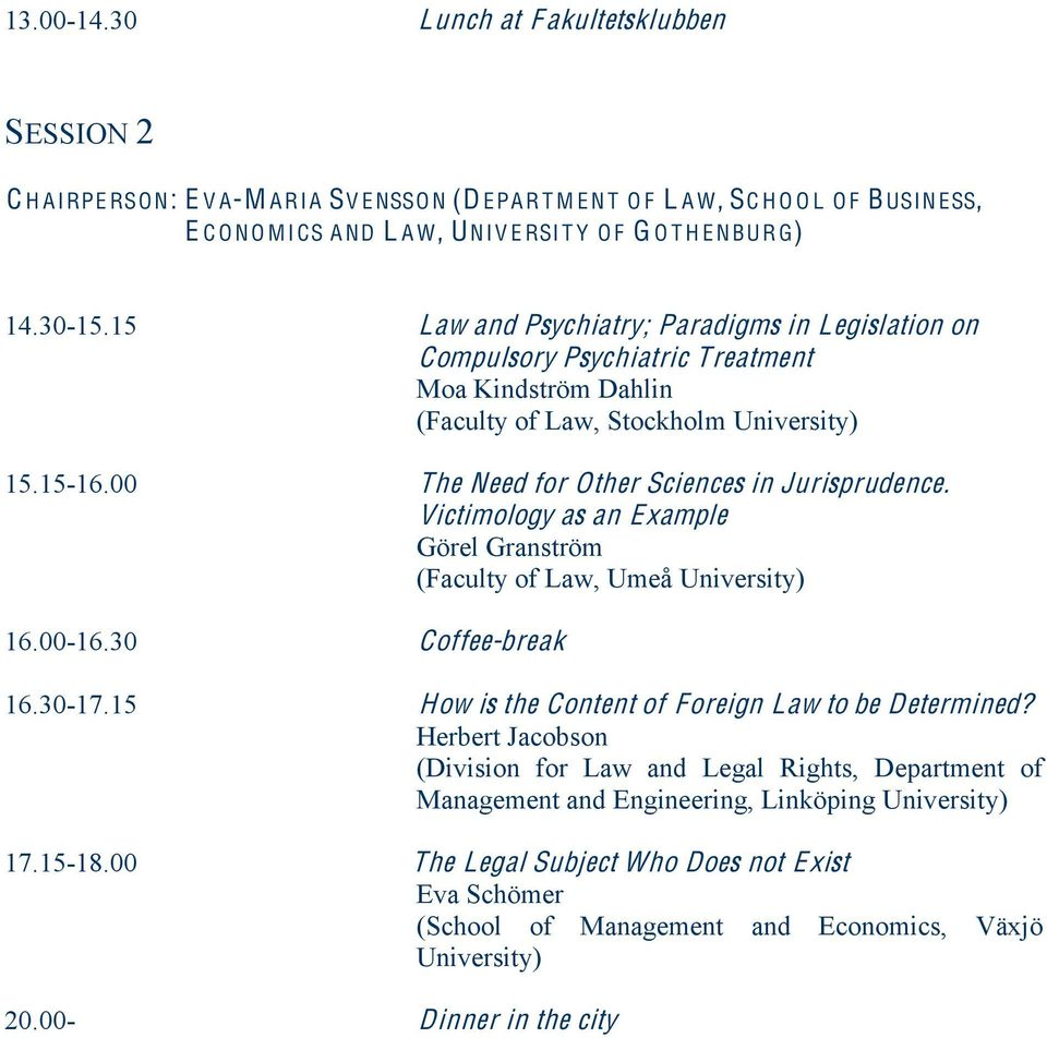 E NBUR G) 14.30-15.15 Law and Psychiatry; Paradigms in Legislation on Compulsory Psychiatric Treatment Moa Kindström Dahlin (Faculty of Law, Stockholm University) 15.15-16.
