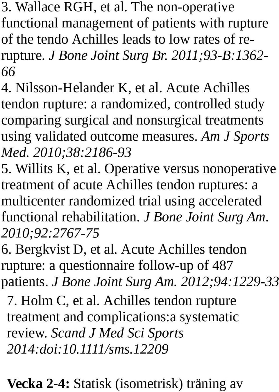 2010;38:2186-93 5. Willits K, et al. Operative versus nonoperative treatment of acute Achilles tendon ruptures: a multicenter randomized trial using accelerated functional rehabilitation.