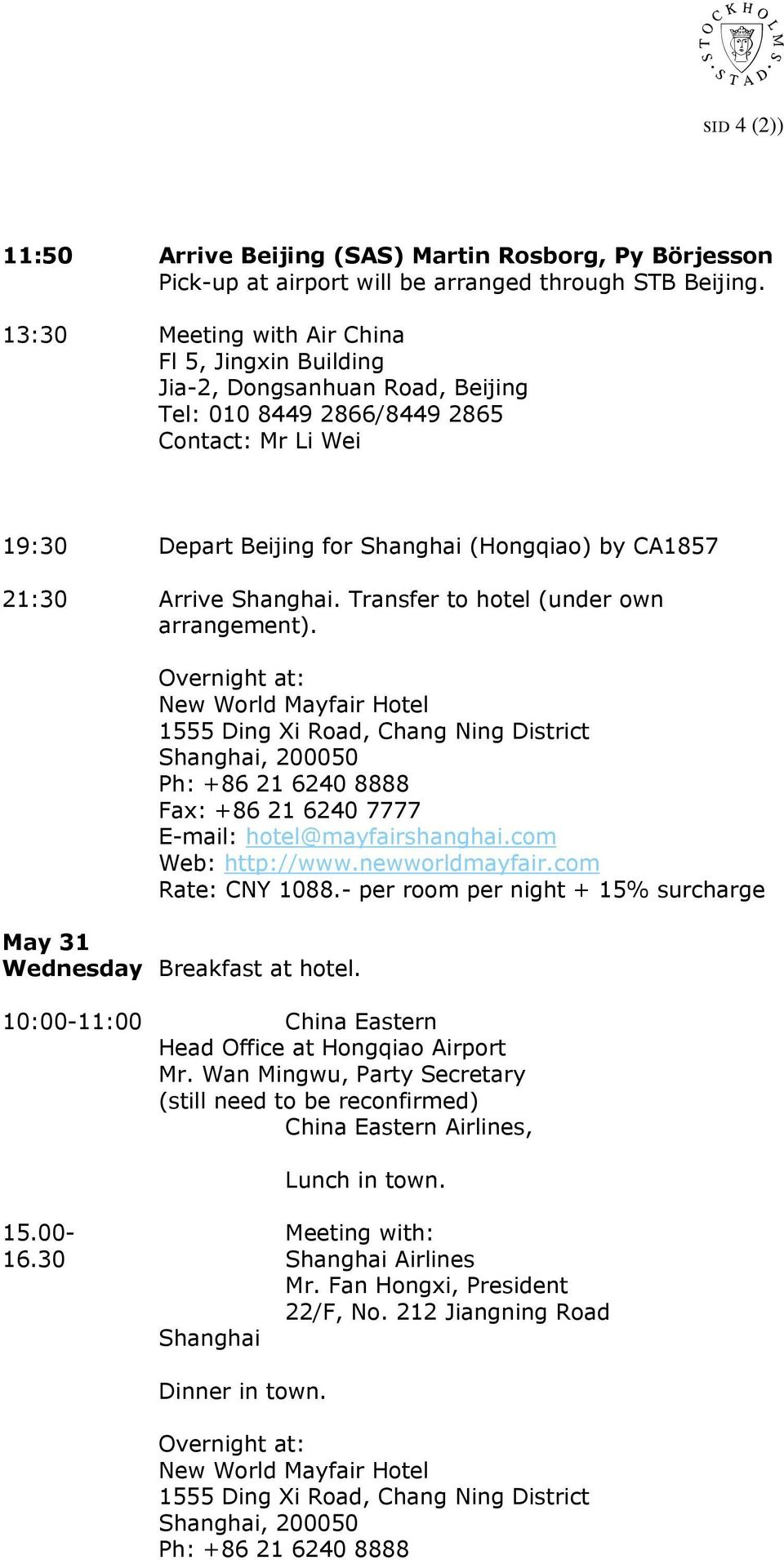Arrive Shanghai. Transfer to hotel (under own arrangement).
