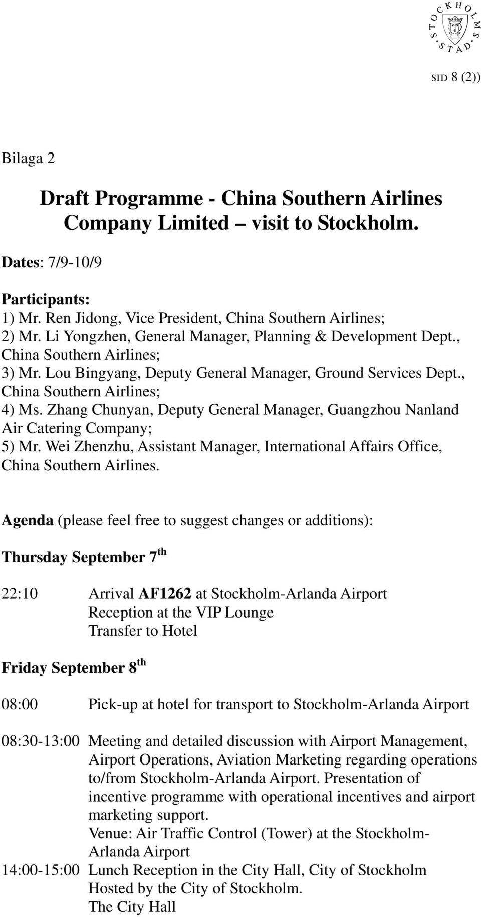 Zhang Chunyan, Deputy General Manager, Guangzhou Nanland Air Catering Company; 5) Mr. Wei Zhenzhu, Assistant Manager, International Affairs Office, China Southern Airlines.