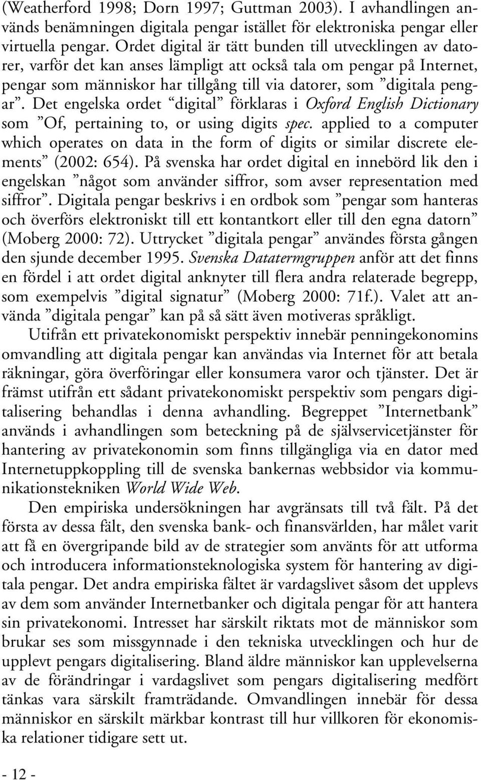 Det engelska ordet digital förklaras i Oxford English Dictionary som Of, pertaining to, or using digits spec.