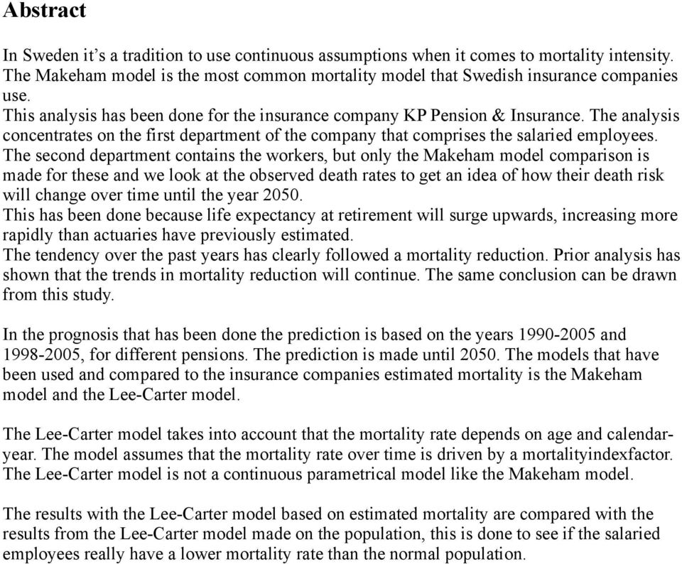 The second department contains the workers, but only the Makeham model comparison is made for these and we look at the observed death rates to get an idea of how their death risk will change over