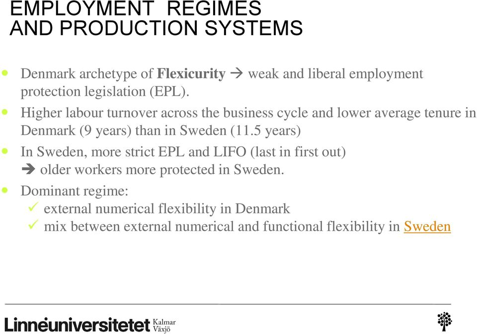 Higher labour turnover across the business cycle and lower average tenure in Denmark (9 years) than in Sweden (11.