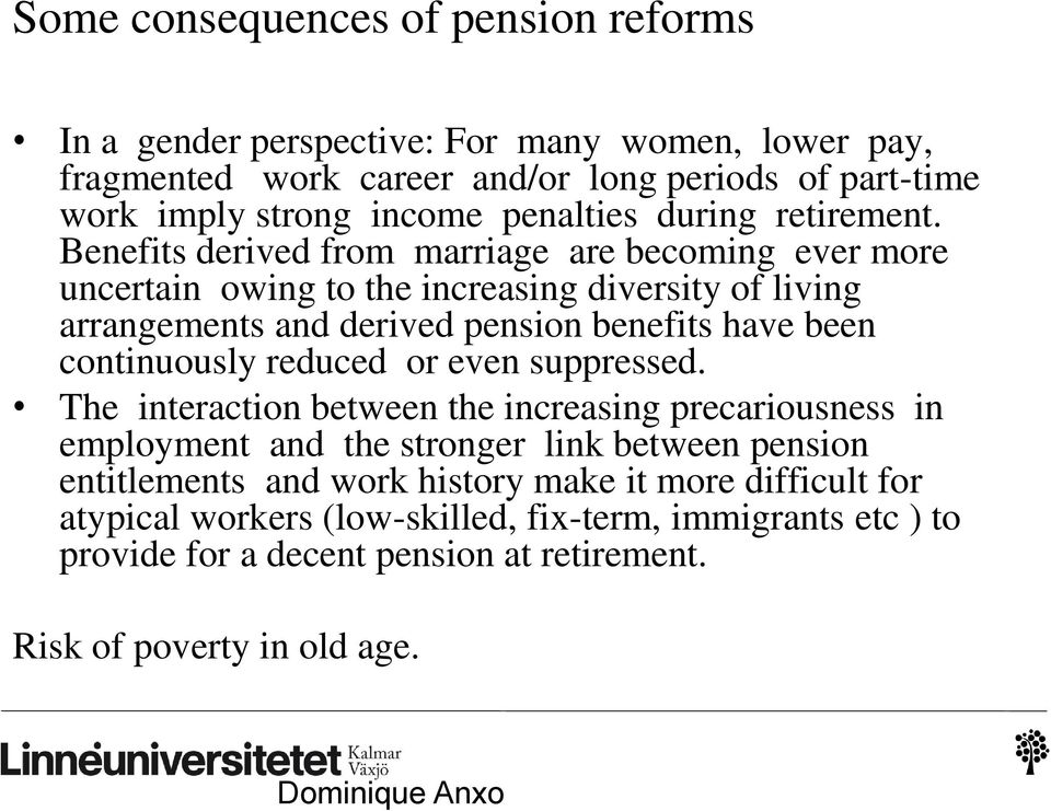 Benefits derived from marriage are becoming ever more uncertain owing to the increasing diversity of living arrangements and derived pension benefits have been continuously