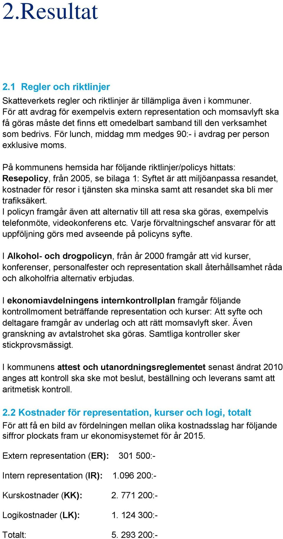 För lunch, middag mm medges 90:- i avdrag per person exklusive moms.