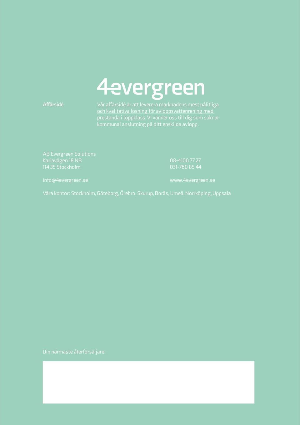 AB Evergreen Solutions Karlavägen 18 NB 08-4100 77 27 114 35 Stockholm 031-760 85 44 info@4evergreen.se www.