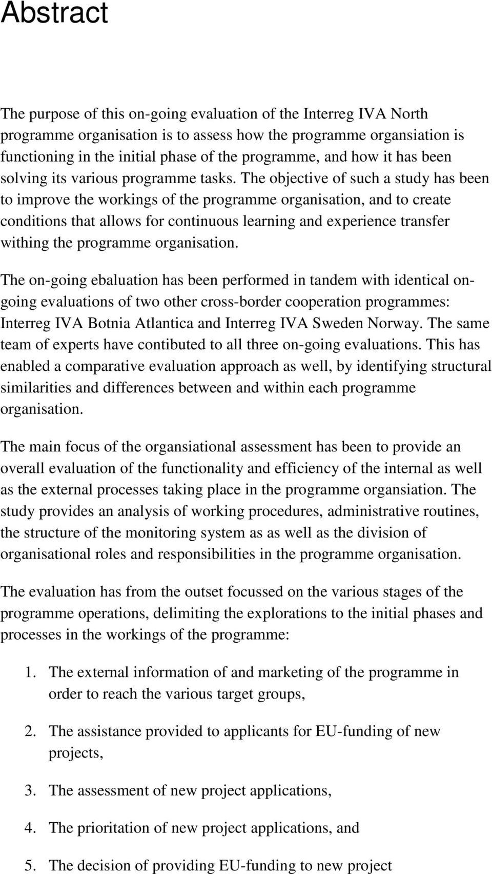 The objective of such a study has been to improve the workings of the programme organisation, and to create conditions that allows for continuous learning and experience transfer withing the