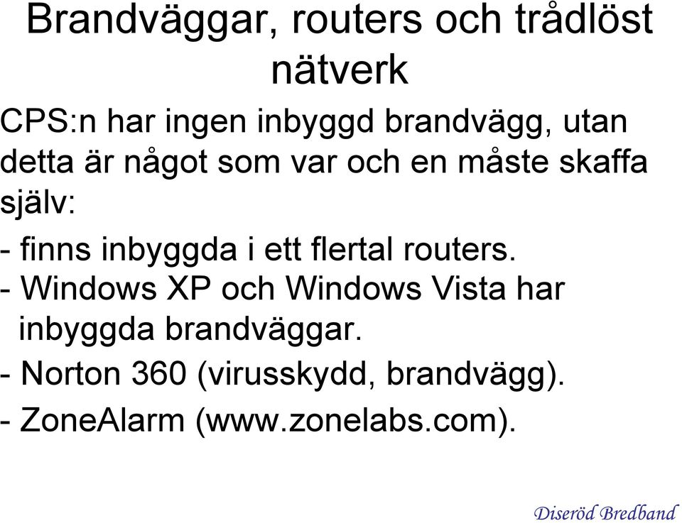 flertal routers. - Windows XP och Windows Vista har inbyggda brandväggar.