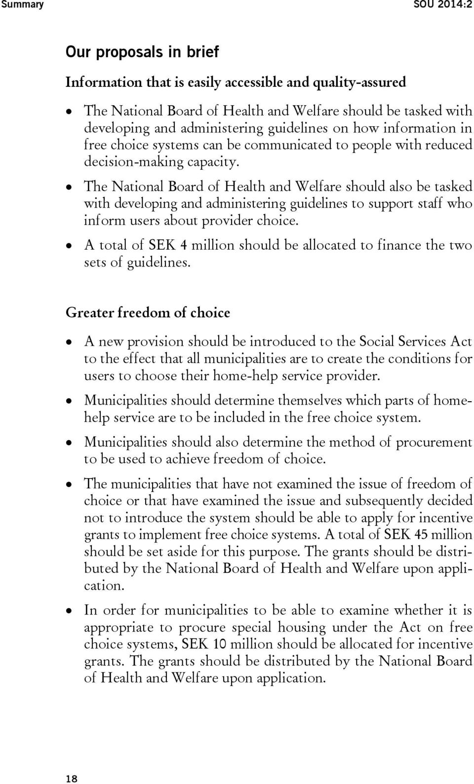 The National Board of Health and Welfare should also be tasked with developing and administering guidelines to support staff who inform users about provider choice.