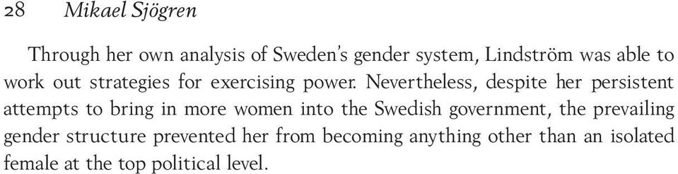 Nevertheless, despite her persistent attempts to bring in more women into the Swedish