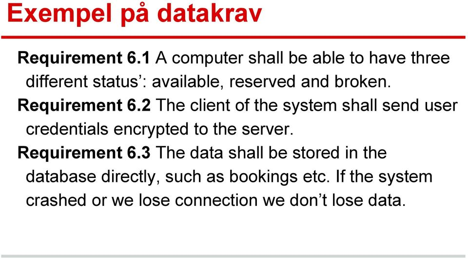 Requirement 6.2 The client of the system shall send user credentials encrypted to the server.
