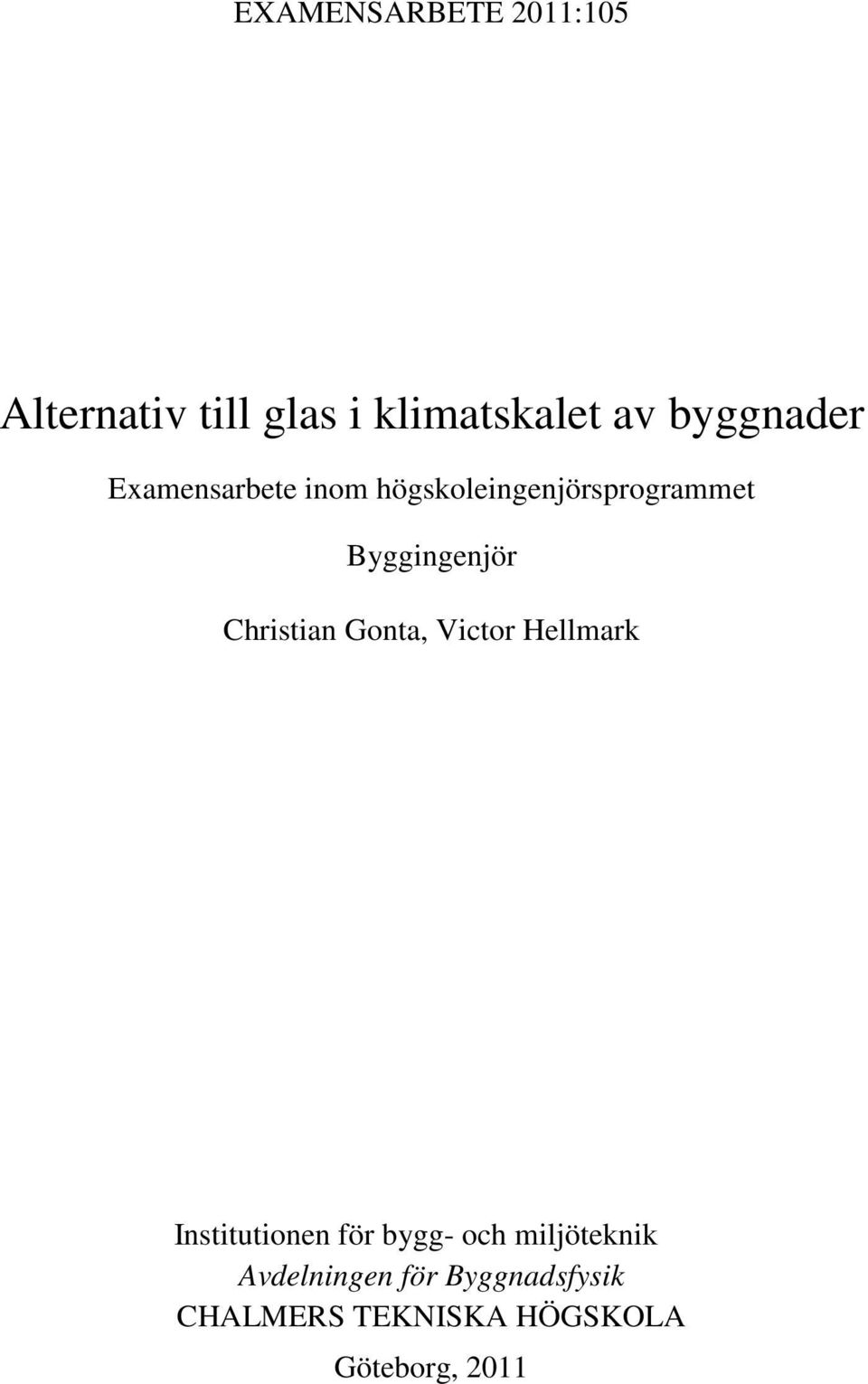 Byggingenjör Christian Gonta, Victor Hellmark Institutionen för