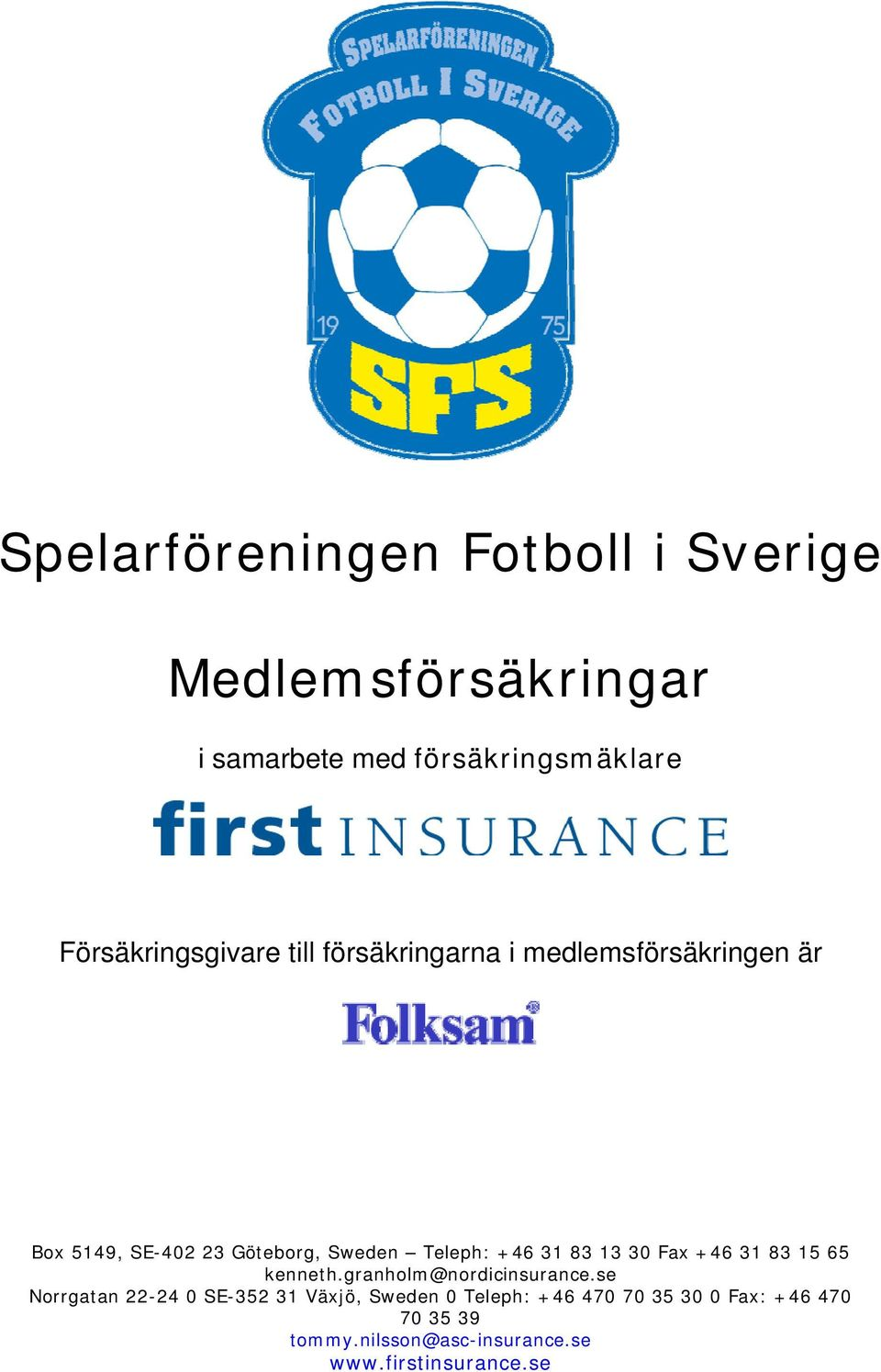 Teleph: +46 31 83 13 30 Fax +46 31 83 15 65 kenneth.granholm@nordicinsurance.