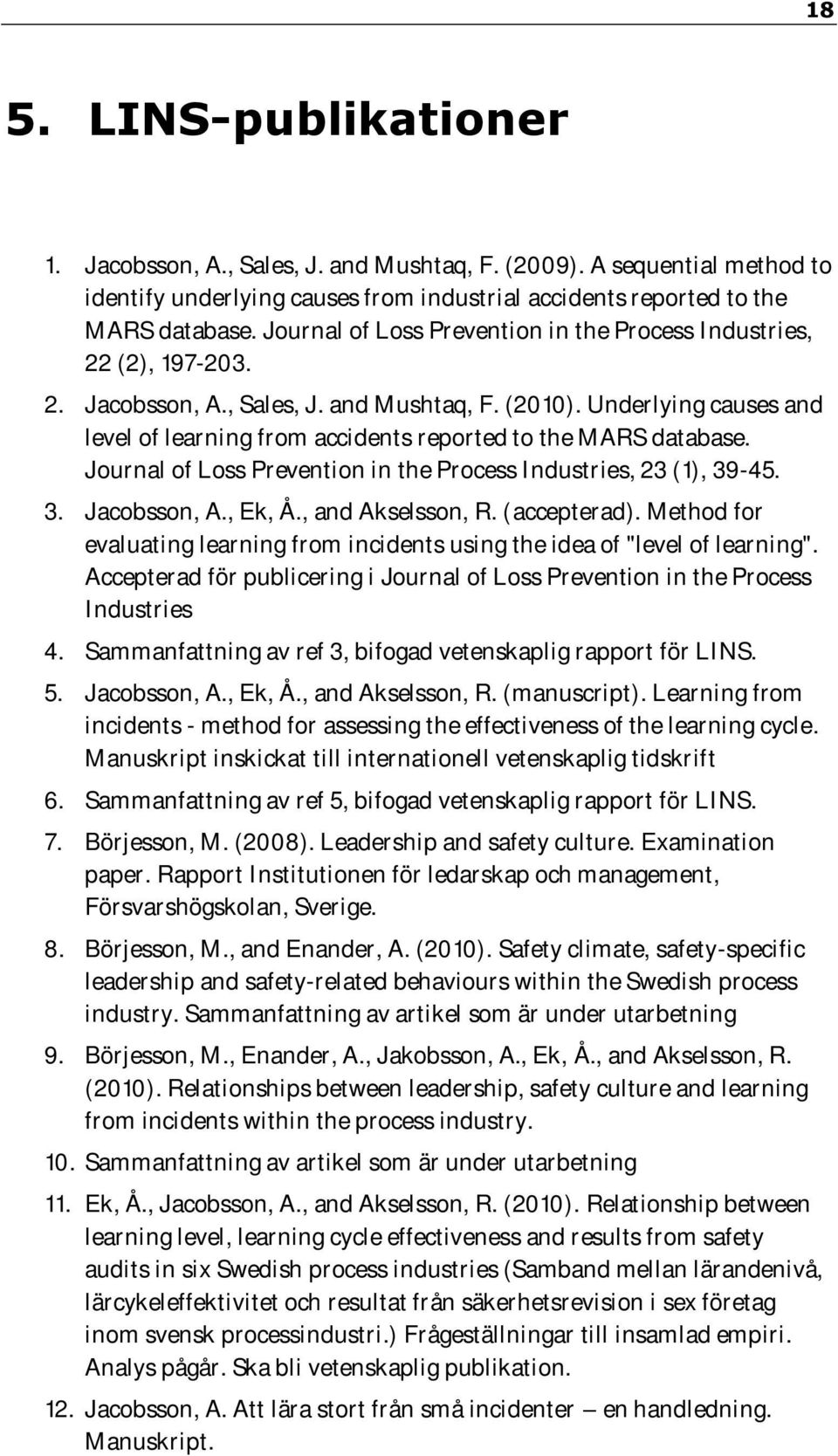 Underlying causes and level of learning from accidents reported to the MARS database. Journal of Loss Prevention in the Process Industries, 23 (1), 39-45. 3. Jacobsson, A., Ek, Å., and Akselsson, R.