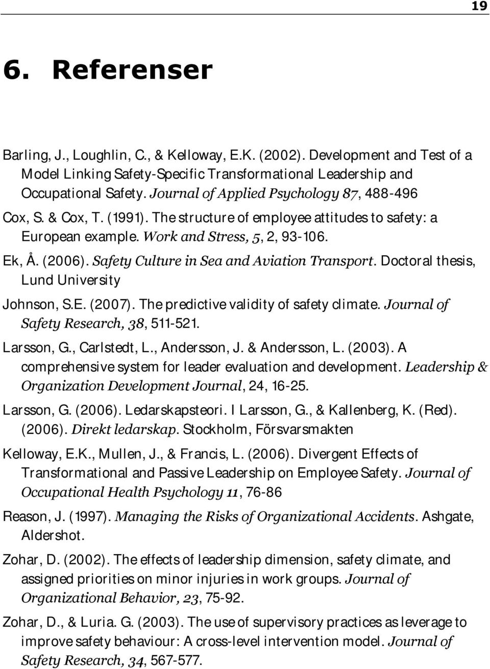 Safety Culture in Sea and Aviation Transport. Doctoral thesis, Lund University Johnson, S.E. (2007). The predictive validity of safety climate. Journal of Safety Research, 38, 511-521. Larsson, G.