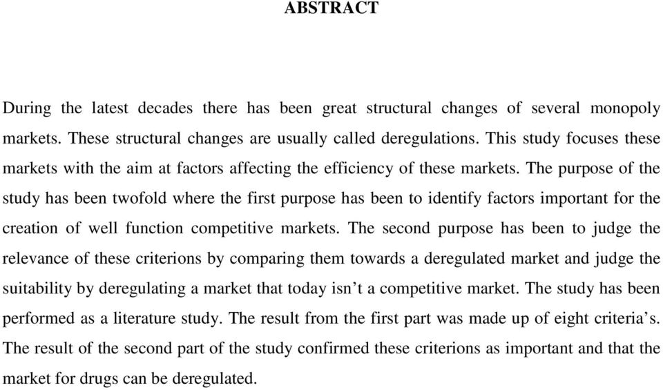 The purpose of the study has been twofold where the first purpose has been to identify factors important for the creation of well function competitive markets.