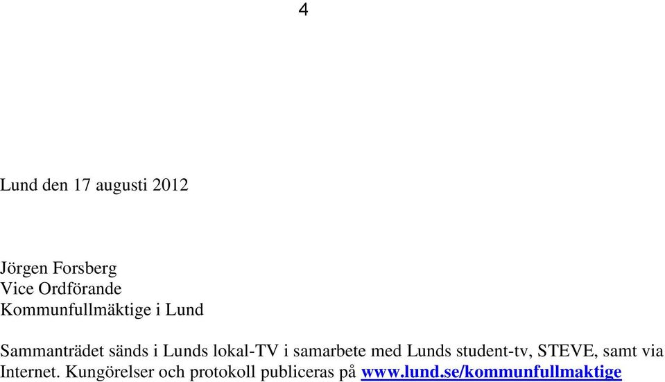 samarbete med Lunds student-tv, STEVE, samt via Internet.