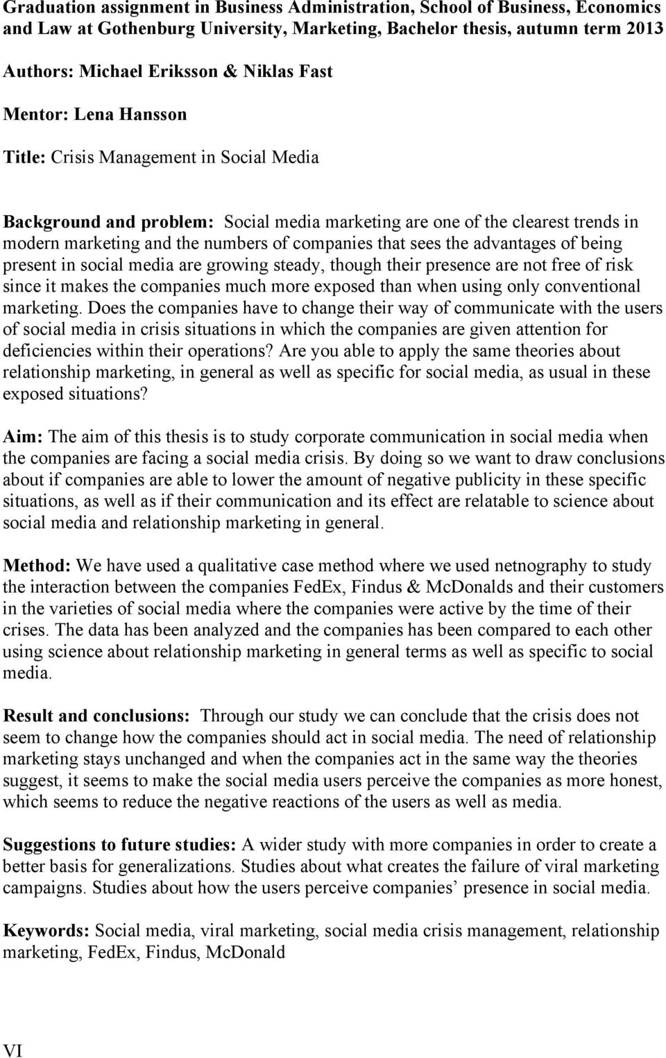 the advantages of being present in social media are growing steady, though their presence are not free of risk since it makes the companies much more exposed than when using only conventional
