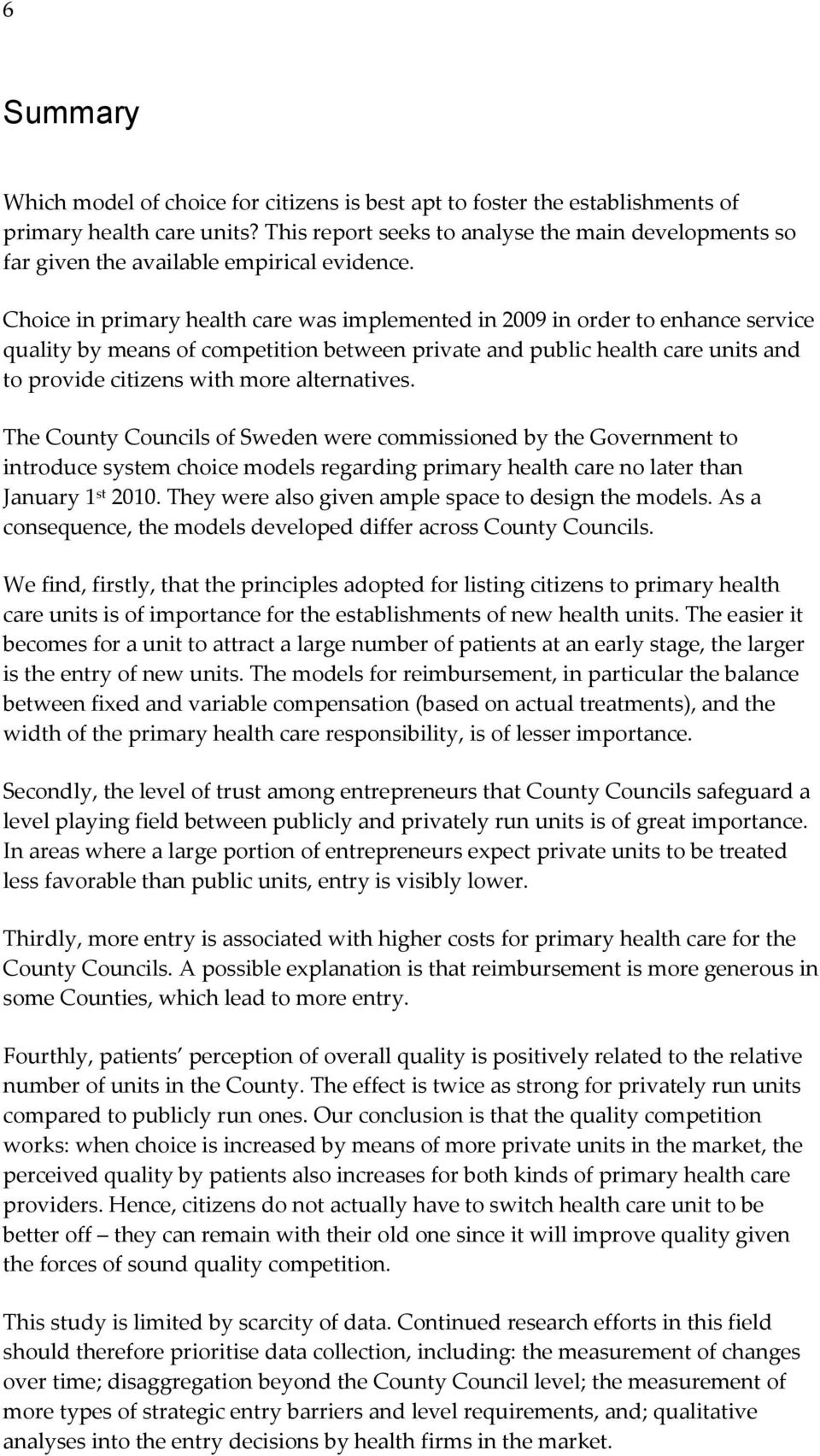 Choice in primary health care was implemented in 2009 in order to enhance service quality by means of competition between private and public health care units and to provide citizens with more