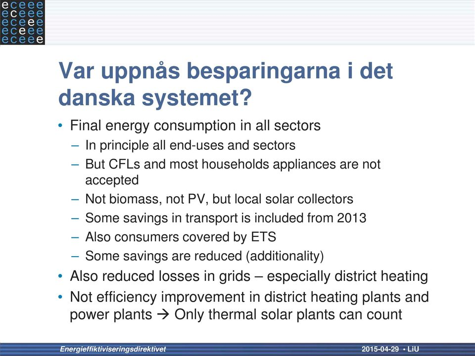 accepted Not biomass, not PV, but local solar collectors Some savings in transport is included from 2013 Also consumers covered