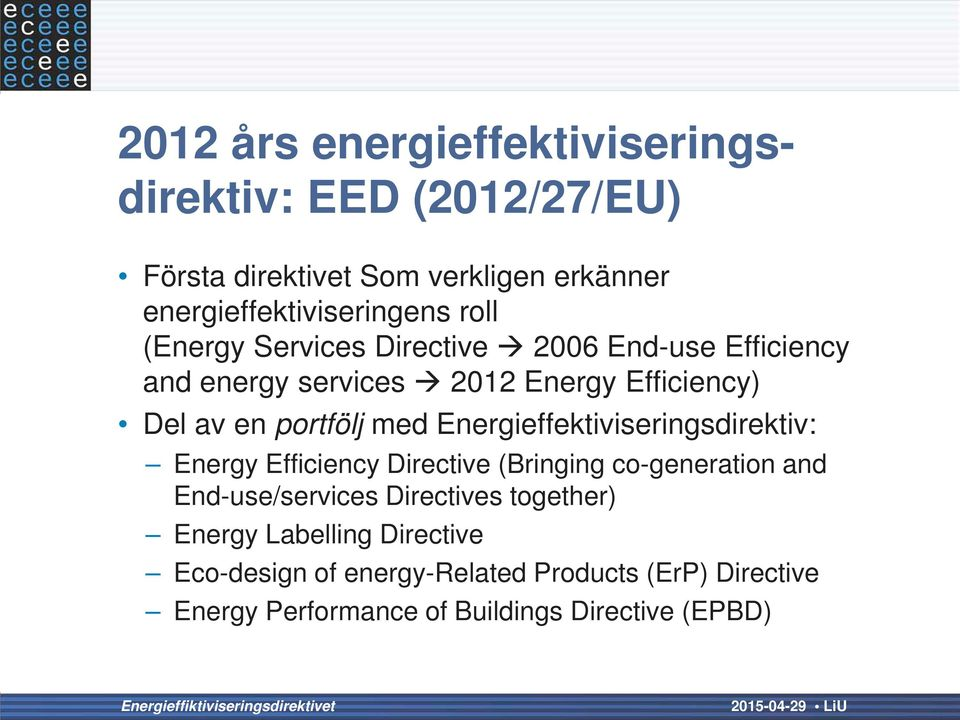 Energieffektiviseringsdirektiv: Energy Efficiency Directive (Bringing co-generation and End-use/services Directives together)