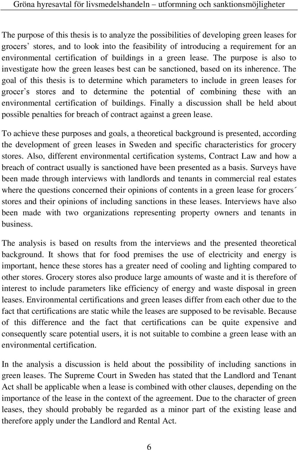 The goal of this thesis is to determine which parameters to include in green leases for grocer s stores and to determine the potential of combining these with an environmental certification of