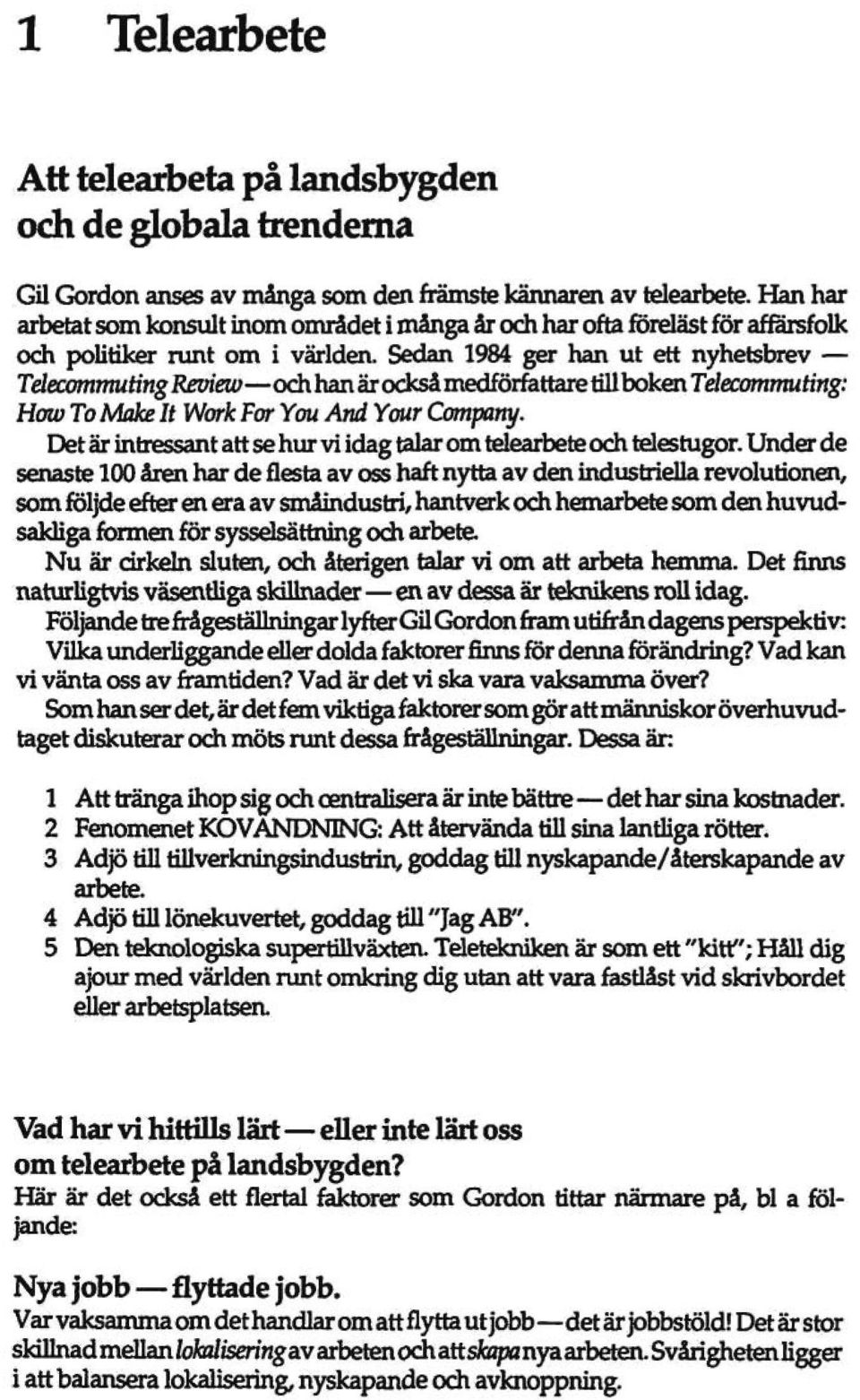 Sedan 1984 ger han ut ett nyhetsbrev Telecommuting Review och han är också medförfattare tül boken Telecommuting: Haw To Make It Work For You And Your Company.