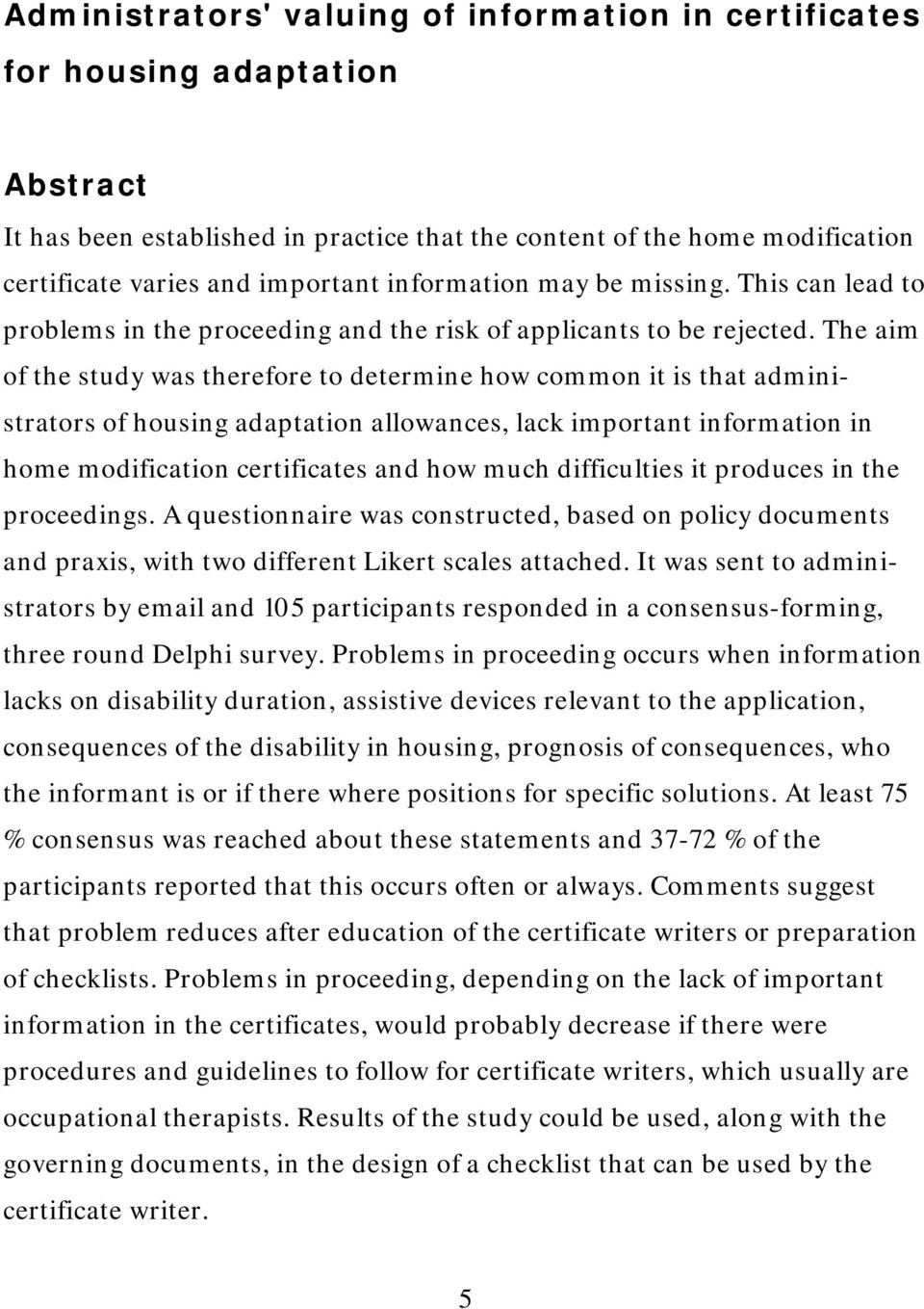 The aim of the study was therefore to determine how common it is that administrators of housing adaptation allowances, lack important information in home modification certificates and how much