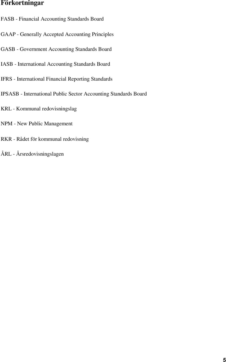 International Financial Reporting Standards IPSASB - International Public Sector Accounting Standards Board