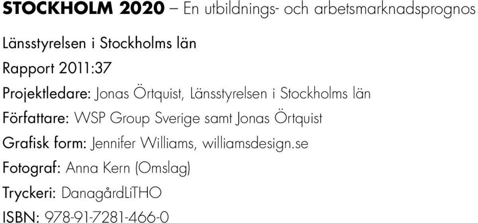 Författare: WSP Group Sverige samt Jonas Örtquist Grafisk form: Jennifer Williams,