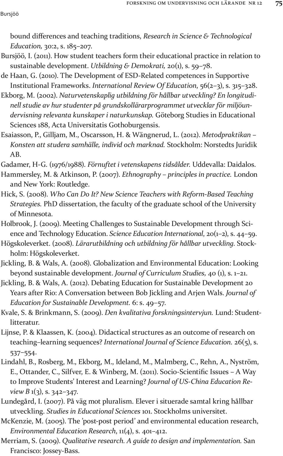 The Development of ESD-Related competences in Supportive Institutional Frameworks. International Review Of Education, 56(2 3), s. 315 328. Ekborg, M. (2002).