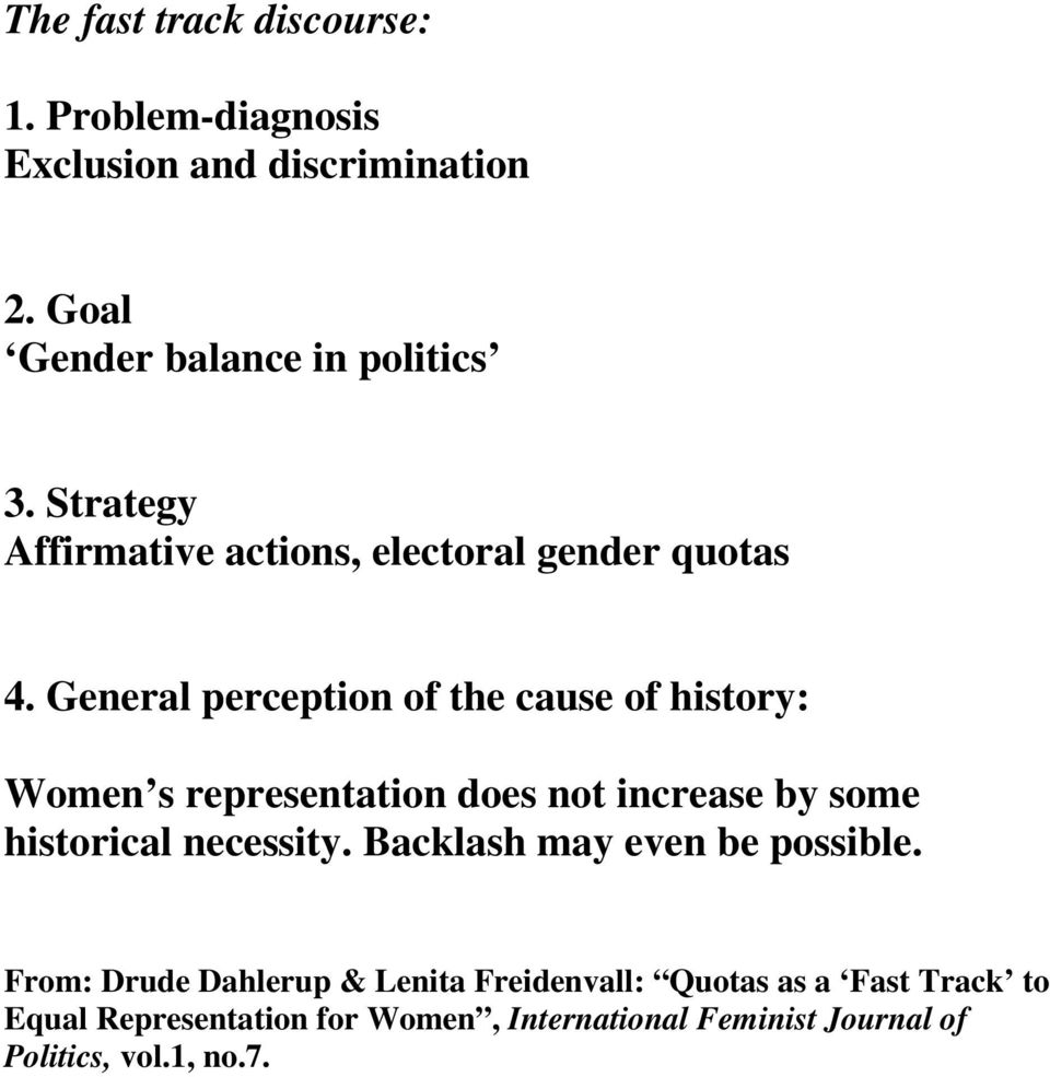 General perception of the cause of history: Women s representation does not increase by some historical necessity.