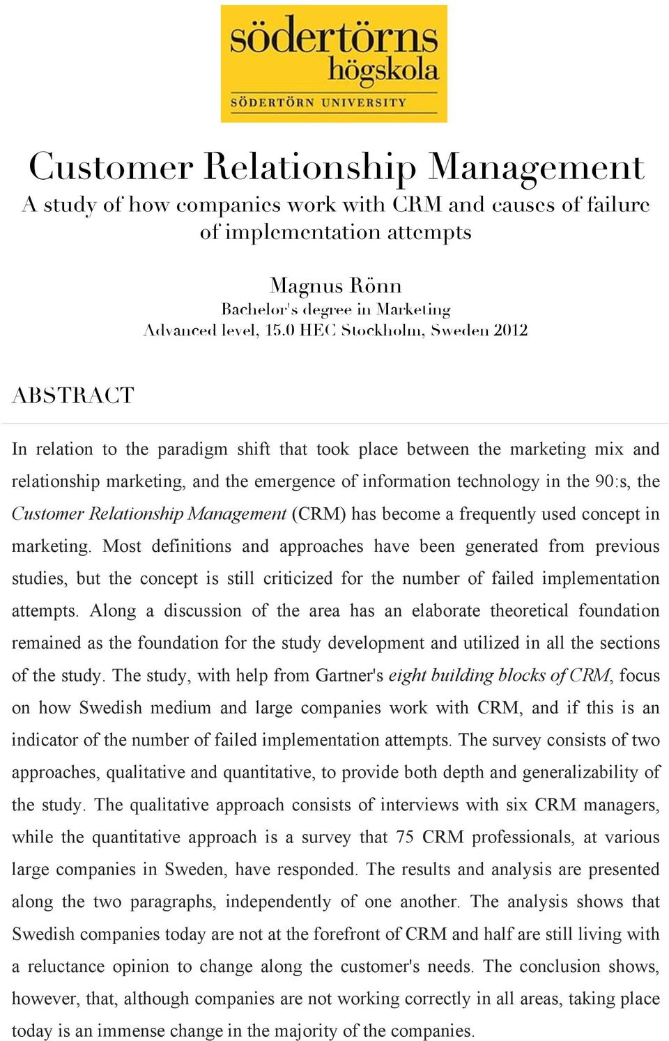 the Customer Relationship Management (CRM) has become a frequently used concept in marketing.