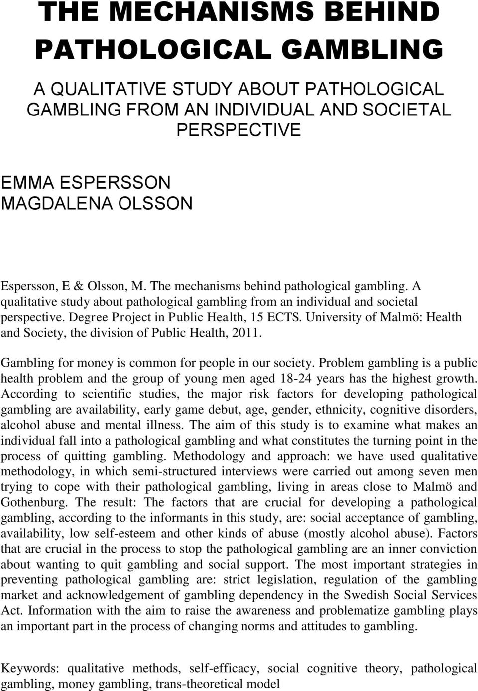 University of Malmö: Health and Society, the division of Public Health, 2011. Gambling for money is common for people in our society.