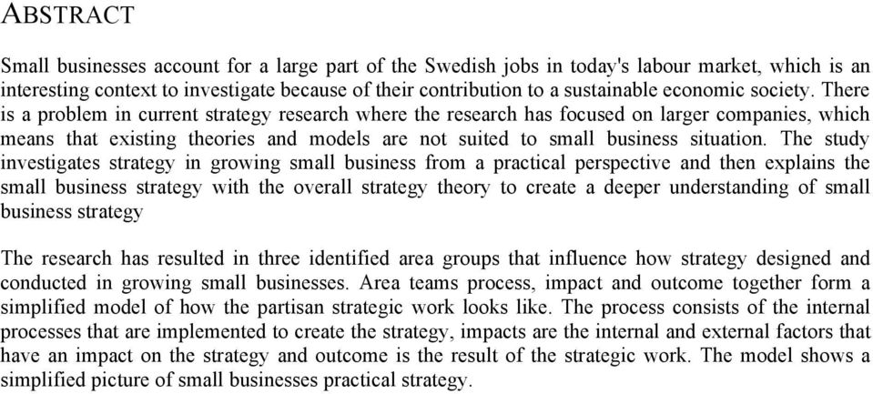 The study investigates strategy in growing small business from a practical perspective and then explains the small business strategy with the overall strategy theory to create a deeper understanding