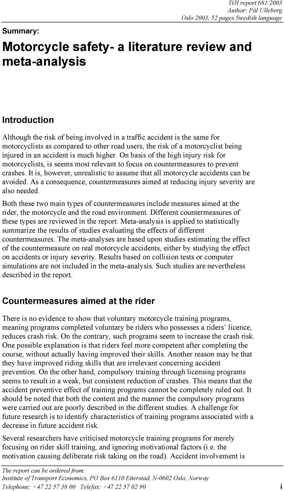 On basis of the high injury risk for motorcyclists, is seems most relevant to focus on countermeasures to prevent crashes.