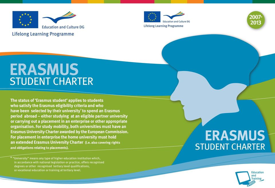 For study mobility, both universities must have an Erasmus University Charter awarded by the European Commission.